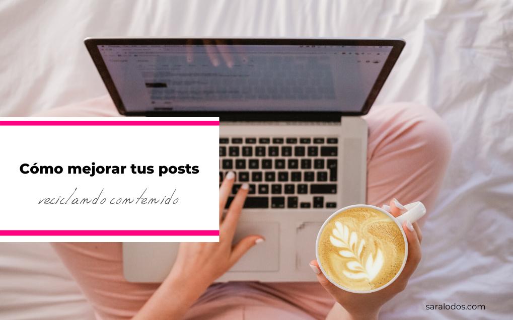 Cómo mejorar tus posts reciclando contenido